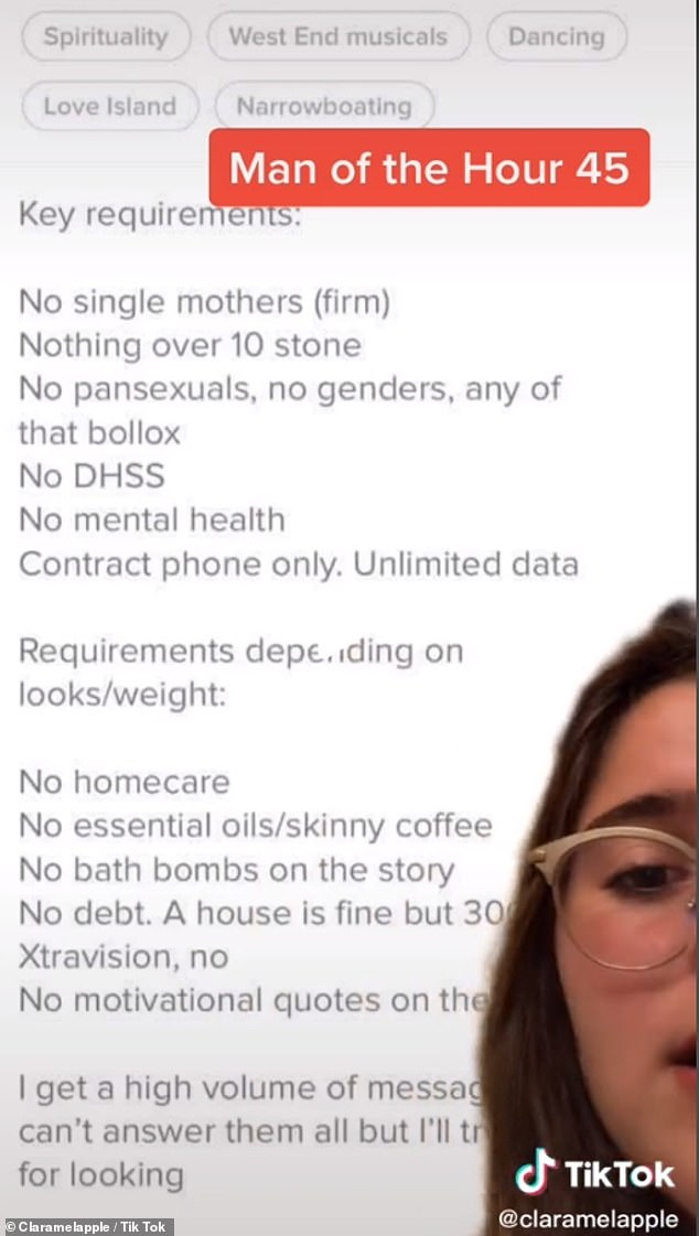 A single man looking for love who requires his next girlfriend to be 'under ten stone' 'not a single mother' and have 'no mental health or gender' has been brutally mocked for his 'audacious' list of requirements for a potential suitor.His profile was spotted by TikTok user Clara Melapple, who regularly racks up hundreds of thousands of hits for her analysis of bizarre Tinder profiles